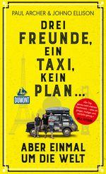 Drei Freunde, ein Taxi, kein Plan... aber einmal um die Welt