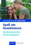 Spaß am Kombinieren - mathematische Denkaufgaben 9./10. Schuljahr