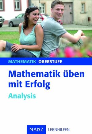 Mathematik üben mit Erfolg - Analysis