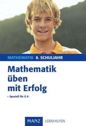 Mathematik üben mit Erfolg - 8. Schuljahr Gymnasium
