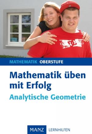 Mathematik üben mit Erfolg - Analytische Geometrie