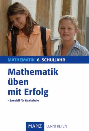 Mathematik üben mit Erfolg - 6. Schuljahr Realschule