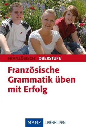Französische Grammatik üben mit Erfolg - Oberstufe