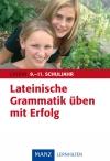 Lateinische Grammatik üben mit Erfolg, 9. - 11. Schuljahr