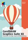 CorelDRAW Graphics Suite X8 Praxiswissen für Design, Layout und Bildbearbeitung