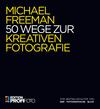 Vergrößerte Darstellung Cover: 50 Wege zur kreativen Fotografie. Externe Website (neues Fenster)