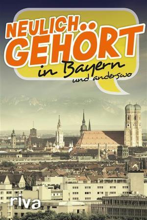 Neulich gehört in Bayern