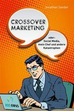 Crossover-Marketing oder: Social Media, mein Chef und andere Katastrophen