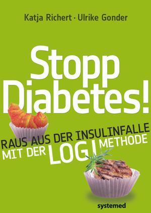 Stopp Diabetes - Raus aus der Insulinfalle dank der LOGI-Methode