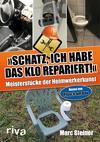 Vergrößerte Darstellung Cover: Schatz, ich habe das Klo repariert. Externe Website (neues Fenster)