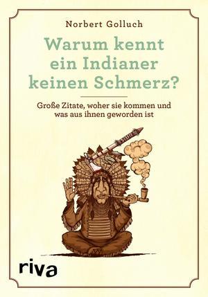 Warum kennt ein Indianer keinen Schmerz?
