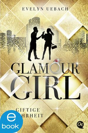 Glamour Girl 2. Giftige Wahrheit