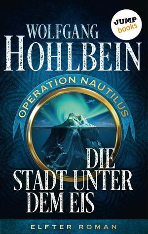 Die Stadt unter dem Eis: Operation Nautilus - Elfter Roman