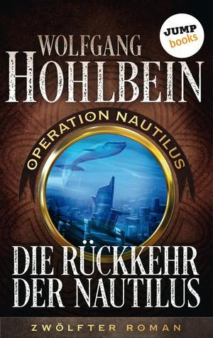 Die Rückkehr der Nautilus: Operation Nautilus - Zwölfter Roman