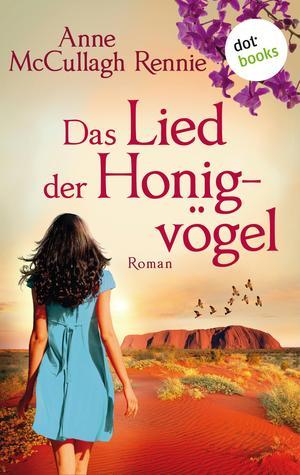 Das Lied der Honigvögel: Ein Australien-Roman