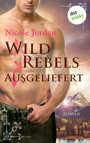 Wild Rebels - Ausgeliefert: Die Rocky-Mountain-Reihe Band 3