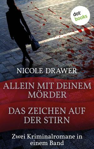Allein mit deinem Mörder & Das Zeichen auf der Stirn - Zwei Kriminalromane in einem Band