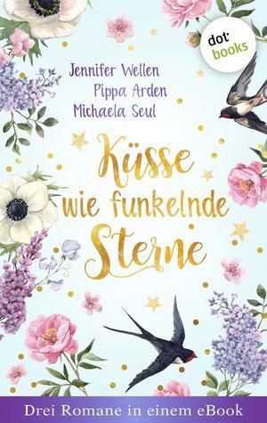 Küsse wie funkelnde Sterne - Drei Romane in einem eBook