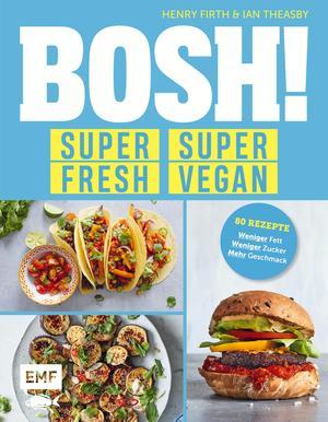 BOSH! super fresh - super vegan. Weniger Fett, weniger Zucker, mehr Geschmack