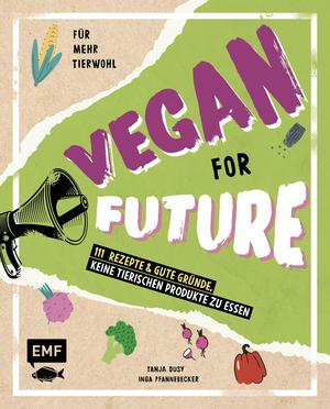 Vegan for Future - 111 Rezepte & gute Gründe, keine tierischen Produkte zu essen