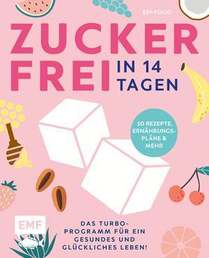 Zuckerfrei in 14 Tagen - Das Turbo-Programm für ein gesundes und glückliches Leben!