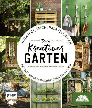 Hochbeet, Teich, Palettentisch - Projekte zum Selbermachen für Garten & Balkon