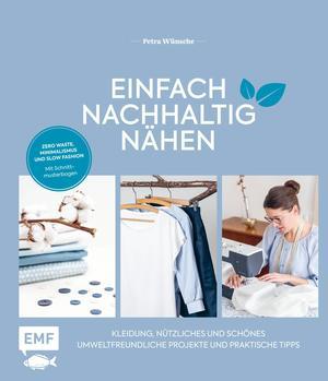 Einfach nachhaltig nähen - Kleidung, Nützliches und Schönes - Umweltfreundliche Projekte und praktische Tipps