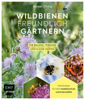 Wildbienenfreundlich gärtnern für Balkon, Terrasse und kleine Gärten