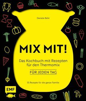 MIX MIT! Das Kochbuch für meinen Thermomix - für jeden Tag