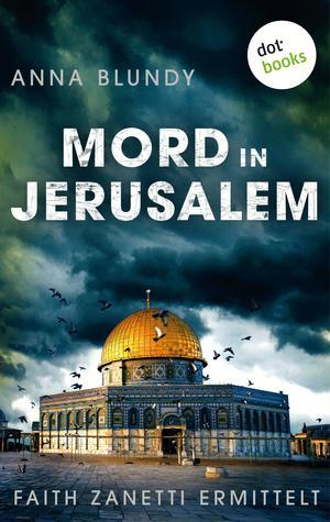 Mord in Jerusalem: Faith Zanetti ermittelt - Band 1