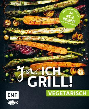 Ja, ich grill! - vegetarisch - 30 neue Rezepte zum Niederknien