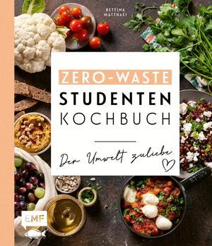 Das Zero-Waste-Studentenkochbuch - Der Umwelt zuliebe