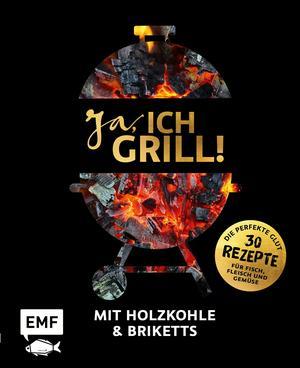 Ja, ich grill! - Mit Holzkohle und Briketts