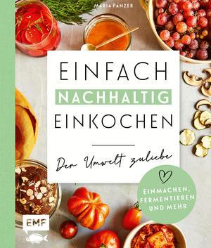 Einfach nachhaltig einkochen, einmachen und fermentieren - Der Umwelt zuliebe