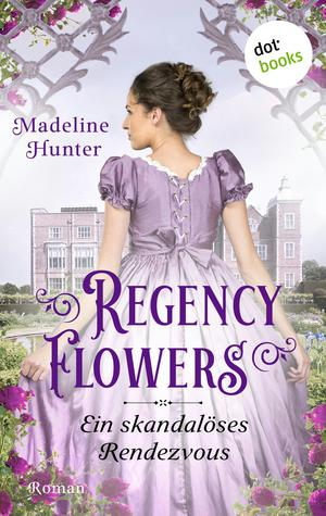 Regency Flowers - Ein skandalöses Rendezvous: Rarest Bloom 1