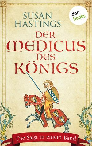 Der Medicus des Königs: Die Saga in einem Band