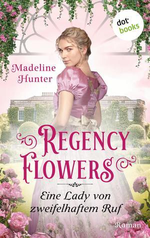 Regency Flowers - Eine Lady von zweifelhaftem Ruf: Rarest Bloom 3