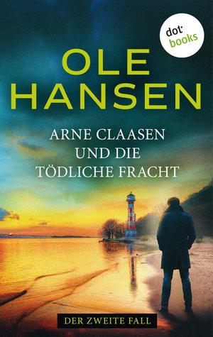 Arne Claasen und die tödliche Fracht
