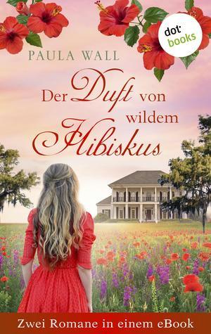 Der Duft von wildem Hibiskus - Zwei Romane in einem eBook