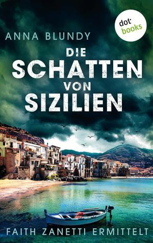 Die Schatten von Sizilien: Faith Zanetti ermittelt - Band 3