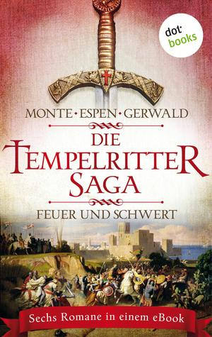 Die Tempelritter-Saga: Feuer und Schwert - Sechs historische Romane in einem eBook