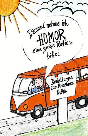 Diesmal nehme ich Humor, eine große Portion, bitte!