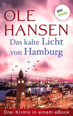 Das kalte Licht von Hamburg: Drei Krimis in einem eBook
