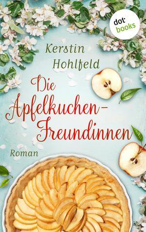 Die Apfelkuchen-Freundinnen - oder: Wenn das Glück anklopft