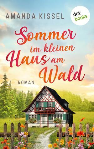 Sommer im kleinen Haus am Wald