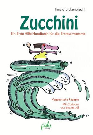 Zucchini - Ein Erste-Hilfe-Handbuch für die Ernteschwemme