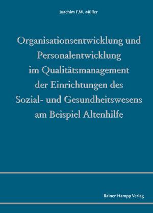 Organisationsentwicklung und Personalentwicklung im Qualitätsmanagement der Einrichtungen des Sozial- und Gesundheitswesens am Beispiel Altenhilfe