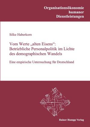"""Vom Werte """"alten Eisens"""": Betriebliche Personalpolitik im Lichte des demographischen Wandels"""