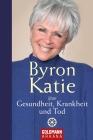 Byron Katie über Gesundheit, Krankheit und Tod