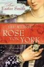 Vergrößerte Darstellung Cover: Die weiße Rose von York. Externe Website (neues Fenster)